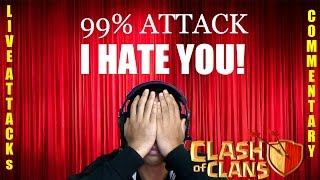 Clash of Clans: 99 PERCENT I HATE YOU! - LIVE GAMEPLAY AND COMMENTARY.