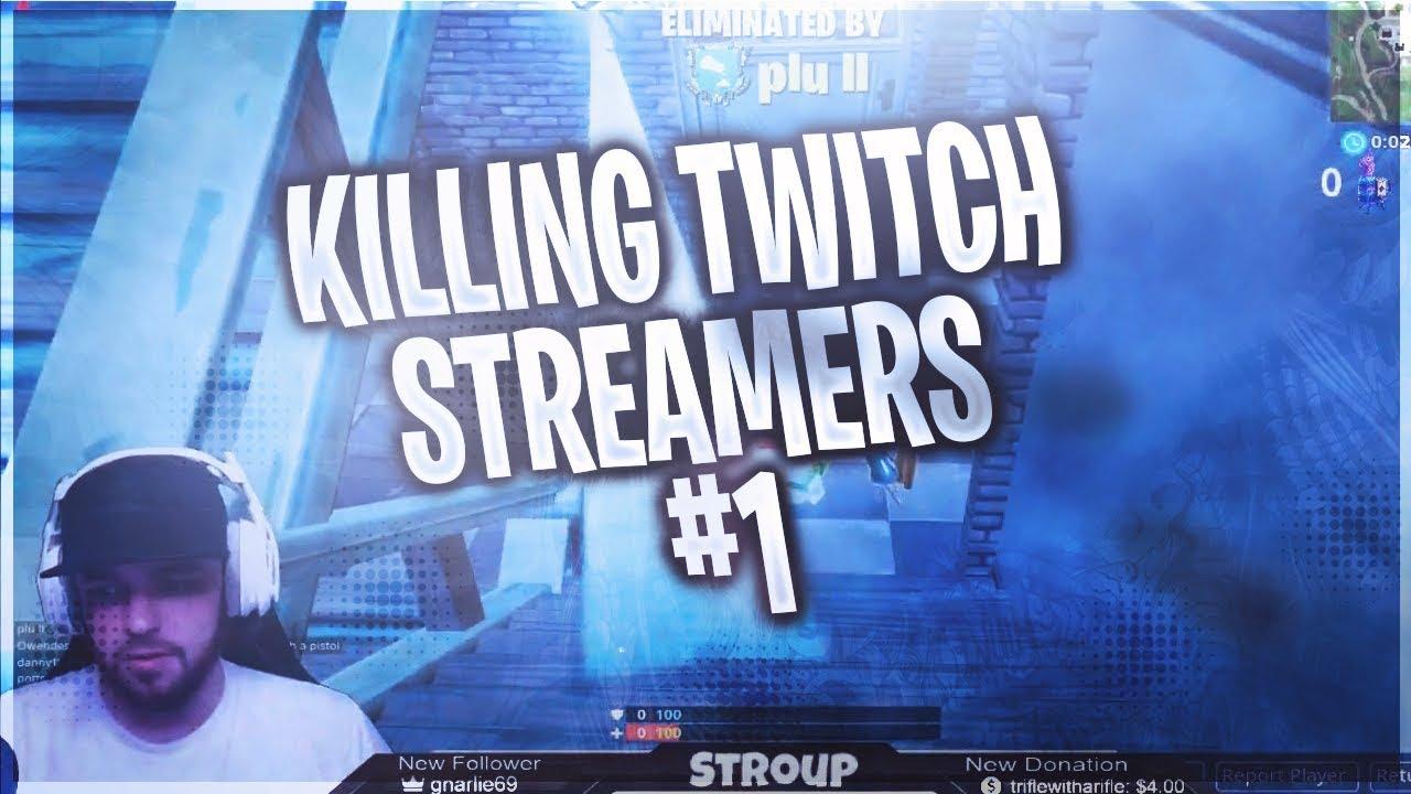 Killing Twitch Streamers 1 Fortnite Battle Royale
