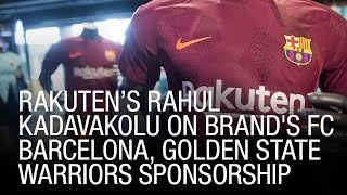 Rakuten's Rahul Kadavakolu On Brand's FC Barcelona, Golden State Warriors Sponsorship