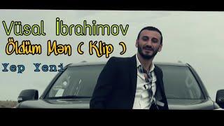Vusal Ibrahimov - Oldum Men 2018 (Official Clip)