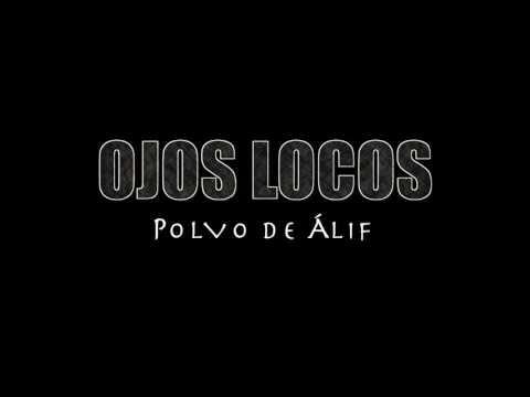 Ojos Locos- Polvo de Alif (Tema nuevo 2016)
