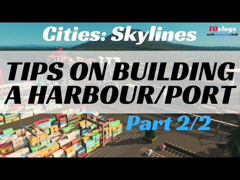 Cities: Skylines - Tips on Building a Cargo Harbour/Port (Part 2/2)