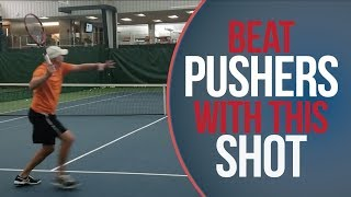 Beat The Pusher |  Tennis Lesson | Key Shot To Handle Playing Pushers