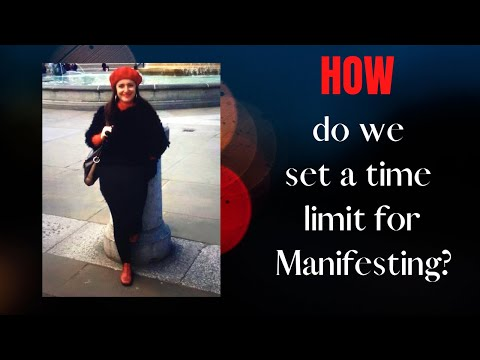 How do we Set A Time Limit for Manifesting?