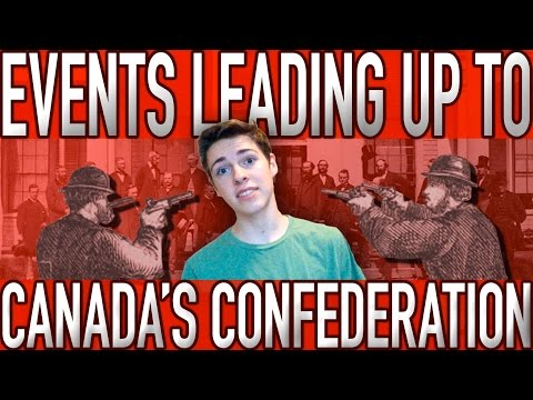Events Leading Up To Canada's Confederation