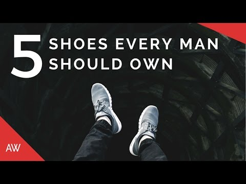 54d3796f86e 5 Shoes Every Man Should Own - Men's Wardrobe Essentials