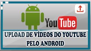 Como Fazer Upload de Vídeos do Youtube Pelo Celular [ ANDROID ]