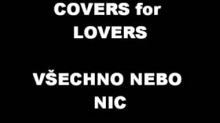 Covers for Lovers - Všechno nebo nic