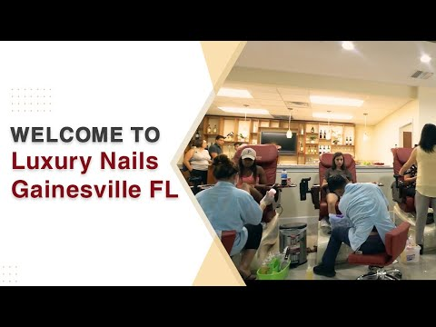 ❤ Welcome to Luxury Nails Gainesville FL