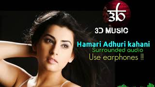 3D Audio | Hamari Adhuri Kahani | Arijit Singh | 3D Virtual Surrounded Song | Use Your Earphones!!!