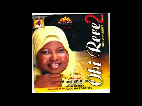 Ameerat Ameenat Ajao - Obi Rere Part 2