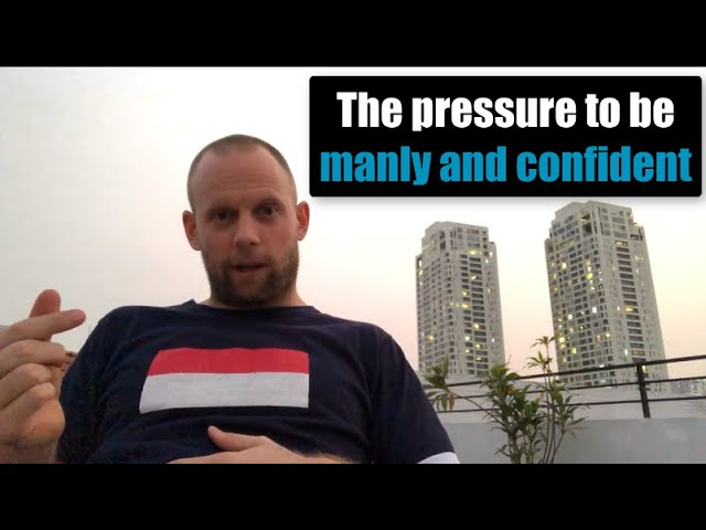 The Pressure to be Manly and Confident