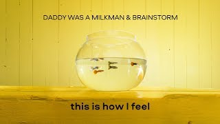 Daddy Was A Milkman & BrainStorm - This is how i feel (Official lyric video)