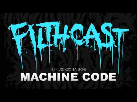 Filthcast 022 featuring Machine Code