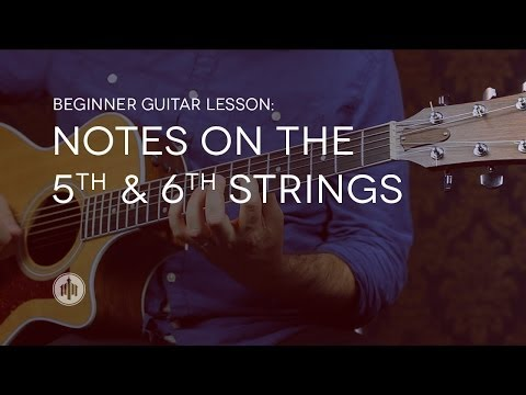 Beginner Guitar Lesson 9  Notes on the 5th & 6th Strings