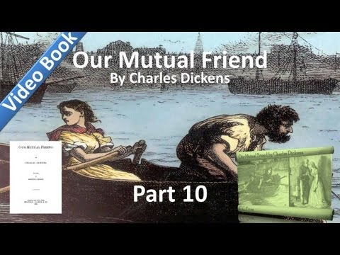 Part 10 - Our Mutual Friend Audiobook by Charles Dickens (Book 3, Chs 6-9)