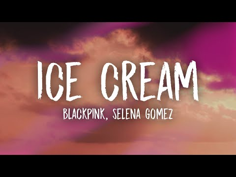 BLACKPINK, Selena Gomez – Ice Cream (Lyrics)
