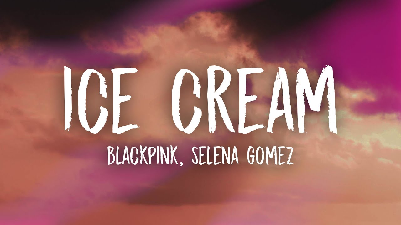 BLACKPINK, Selena Gomez - Ice Cream (Lyrics)