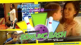 "First time bowling fun - ""Big Brother's Bowling Bash"" - Playtime with Ayden - Episode #18"