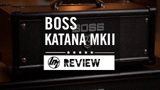 BOSS Katana MkII Review (KTN50, KTN100 & KTNHEAD) | Better Music
