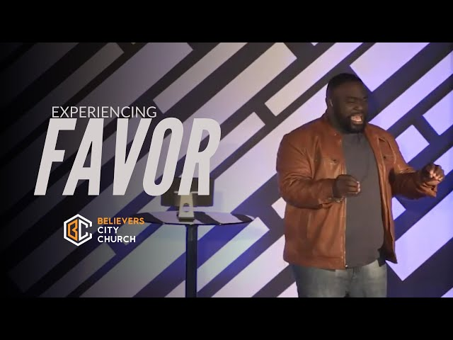 EXPERIENCING FAVOR | Believers City | Christopher Faggins