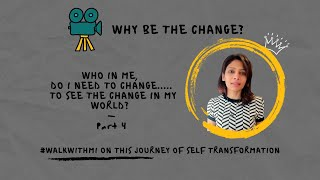 WHO in Me, do I need to change to See the change in my world? | Why Be the Change | Part 4