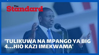 DP Ruto: Tulikuwa na mpango ya Big 4...hio kazi imekwama...kazi muhimu ni ya BBI