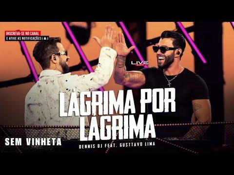 Gusttavo Lima – Lágrima Por Lágrima (part. Dennis DJ)