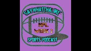 SayWhatchaLike Week 2 NFL Podcast