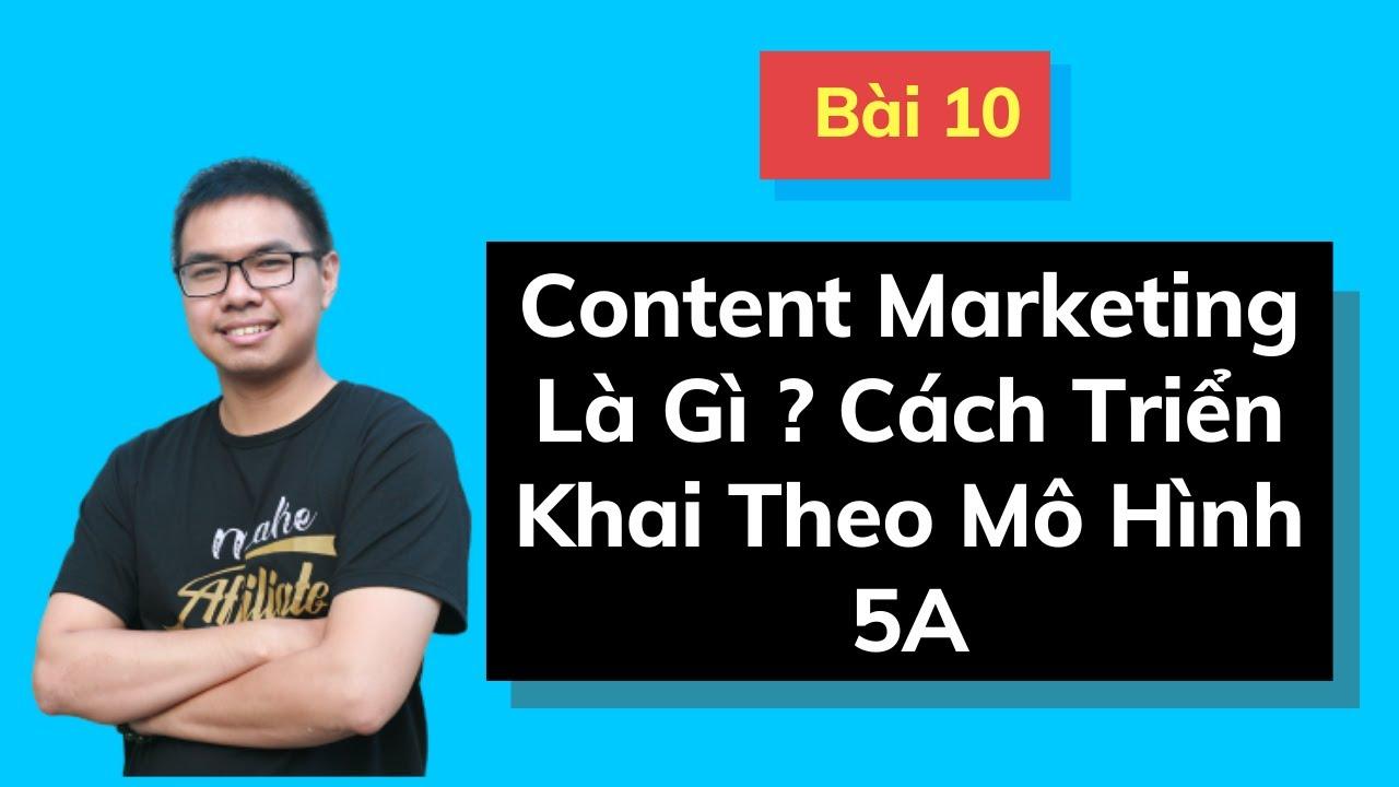 Bài 10: Content SEO – Marketing Là Gì ? Cách Viết –  5 Hình Thức, Cách Áp Dụng Theo Mô Hình 5A