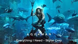 Skylar Grey - Everything I Need (Film Version) - Aquaman Soundtrack