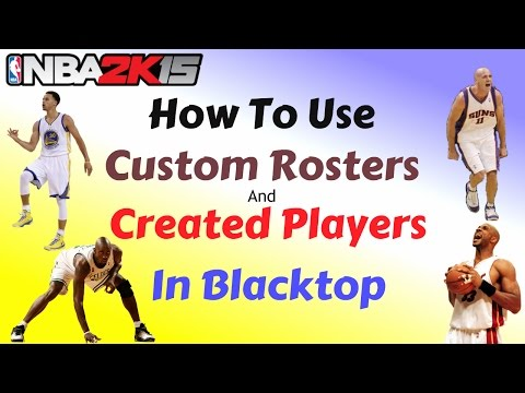 NBA 2K15 - How to Use Custom Roster and Created Players in Blacktop