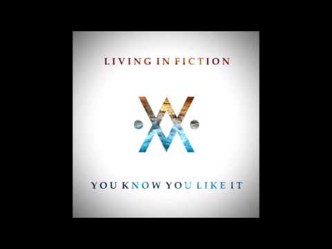 Living In Fiction - You Know You Like It