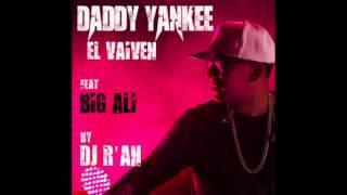 DADDY YANKEE feat BIG ALI - El Vaiven (Dj R'an Remix)