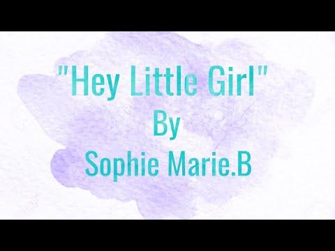 """Hey Little Girl"" by SophieMarie. B lyric video"
