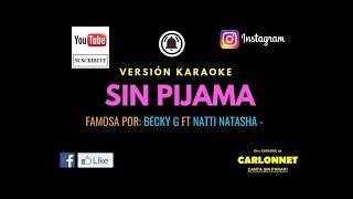 Sin Pijama - Becky G Ft Natti Natasha (Karaoke)