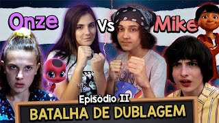 Dubladora da ONZE/ELEVEN Vs. Dublador do MIKE (Stranger Things) - BATALHA DE DUBLAGEM #Episódio2