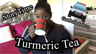 Getting Pulled By The Police (What Happen) (Making Turmeric Tea)