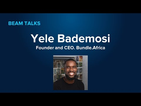 Beam Talks  : with Yele Bademosi, Founder and CEO of Bundle.Africa