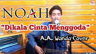 Download NOAH - DIKALA CINTA MENGGODA || Cover By A.A Wanda