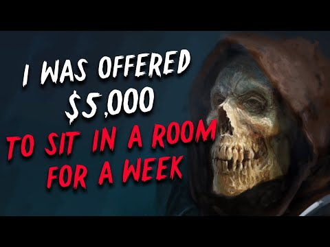 """""""I was offered $5,000 to sit in a room for a week"""" Creepypasta 