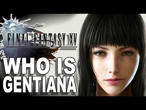 Final Fantasy XV - Who is Gentiana?