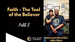 Faith - The Tool of the Believer - [Part 5] Pastor Leo Davis