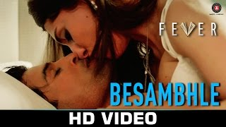 Besambhle - Fever | Arijit Singh | Rajeev Khandelwal, Gauahar Khan, Gemma Atkinson & Caterina Murino