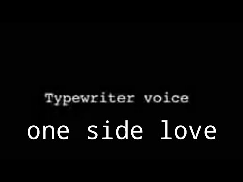 Typewriter Voice One Sided Love Youtube