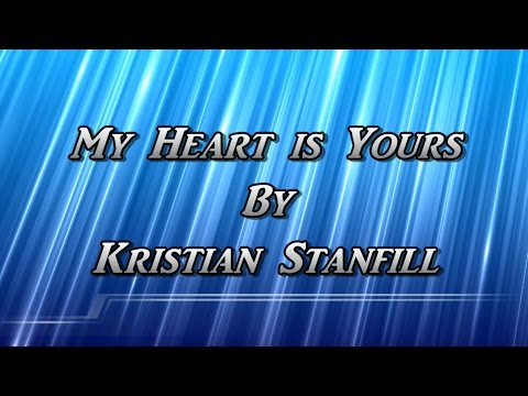 My Heart is Yours with Lyrics by Kristian Stanfill (HD)