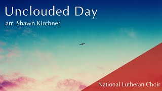 Unclouded Day | National Lutheran Choir