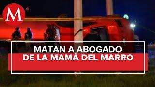 Asesinan a abogado de madre de 'El Marro' tras audiencia