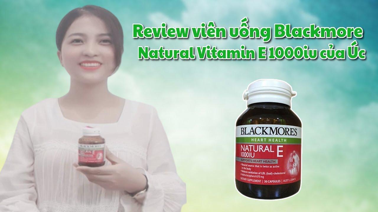 Review viên uống Blackmore Natural Vitamin E 1000iu của Úc