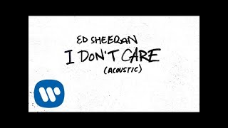 Ed Sheeran - I Don't Care (Acoustic) [ Audio]
